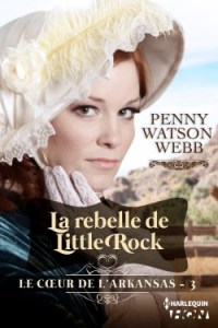 le-c-ur-de-l-arkansas-tome-3-la-rebelle-de-little-rock-penny-watson-webb
