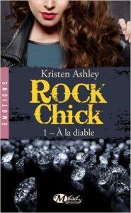 Rock Chick - Tome 1 - A la diable de Kristen Ashley