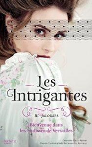 Les Intrigantes, tome 3 - Jalouses