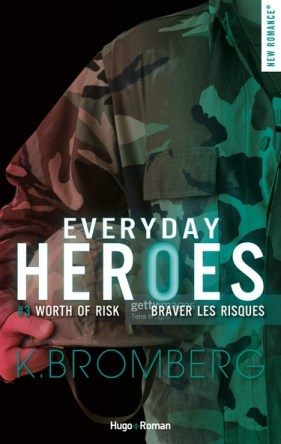 Everyday Heroes - Tome 3 : Braver les risques- K. Bromberg