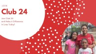 Join Club 24 and Make A Difference In Lives Today!