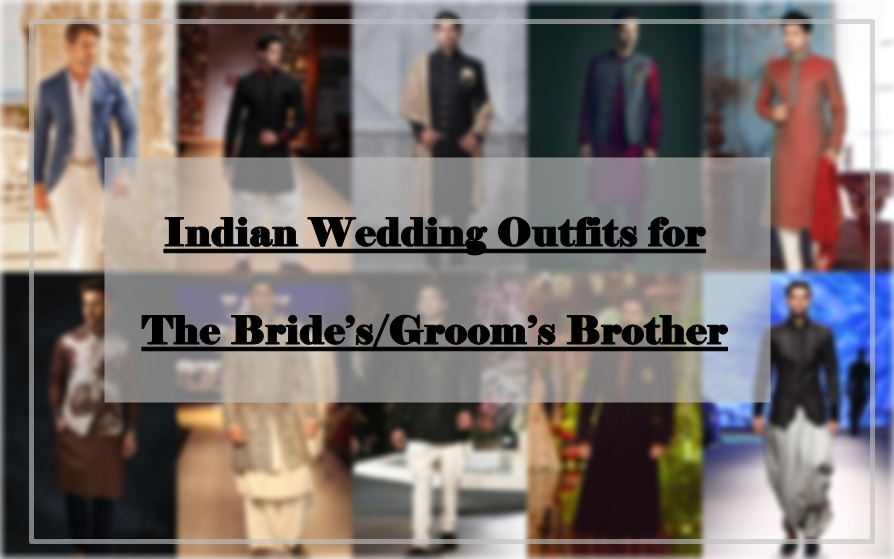 Indian Wedding Outfits for The Bride's/Groom's Brother, Indian Wedding Outfit Ideas for Men