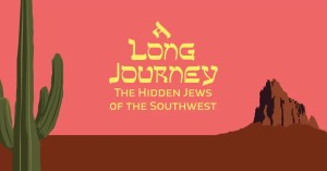 A Long Journey: The Hidden Jews of the Southwest