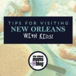 Tips For Visiting New Orleans With Kids!