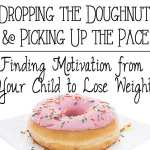 Dropping the Doughnut and Picking up the Pace: Finding Motivation from Your Child to Lose Weight