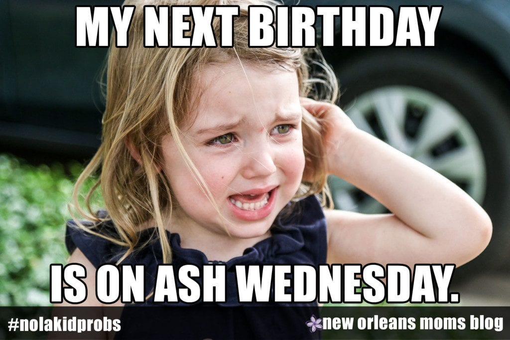 #nolakidprobs My next birthday is on Ash Wednesday