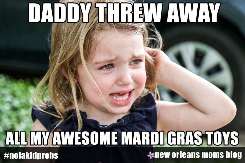 #nolakidprobs Daddy threw away all my awesome Mardi Gras toys