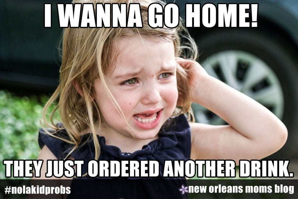 #nolakidprobs I wanna go home! They just ordered another drink