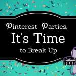 Pinterest Parties, It's Time to Break Up