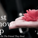 Just Show Up :: How To Be The Friend They Need