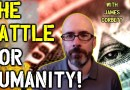 James Corbett: THIS Is The Battle For Humanity! – The Technocratic Enslavement END GAME!