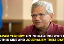 Sitaram Yechury On Interacting With The Other Side And Journalism These Days