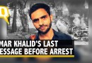 'Speak Louder Against Injustice': Umar's Last Video Before Arrest | The Quint