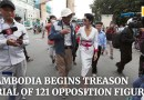 Cambodia begins treason trial of 121 opposition figures