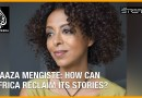 Maaza Mengiste: How can Africa reclaim its stories?