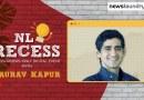 NL Recess with Gaurav Kapur