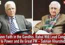 We Have Faith in the Gandhis, Rahul Will Lead Congress Back to Power and Be Great PM—Salman Khurshid