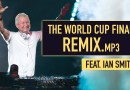 The World Cup final remix ft. Ian Smith