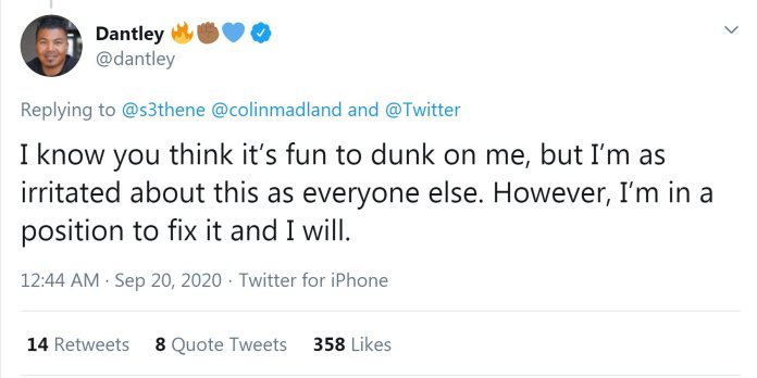 Tweet from @Dantley reads: I know you think it's fun to dunk on me, but I'm as irritated about this as everyone else. However, I'm in a position to fix it and I will.
