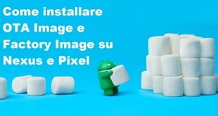Guida: come installare OTA Image e Factory Image su Nexus e Pixel