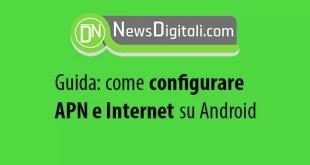 Guida: come come configurare APN e Internet su Android