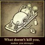 Ότι δεν σε σκοτώνει σε κάνει πιο δυνατό