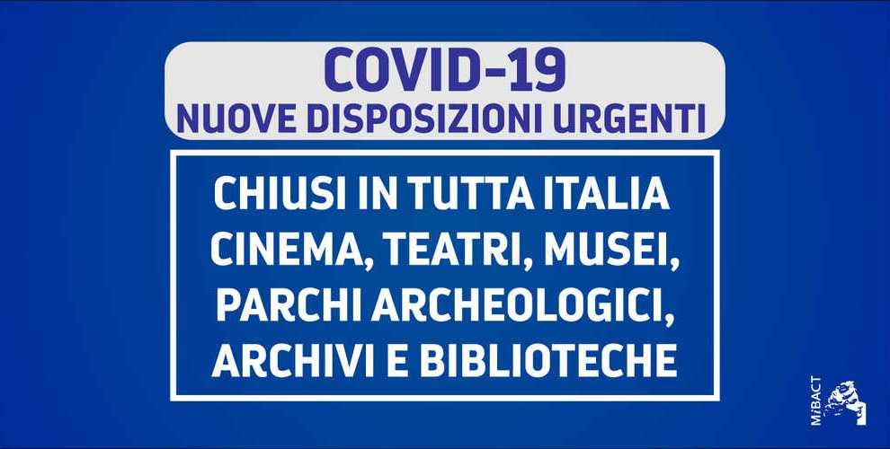 NEWS /COVID-19 NUOVE DISPOSIZIONI URGENTI  CHIUSI IN TUTTA ITALIA CINEMA, TEATRI, MUSEI, PARCHI ARCHEOLOGICI, ARCHIVI E BIBLIOTECHE