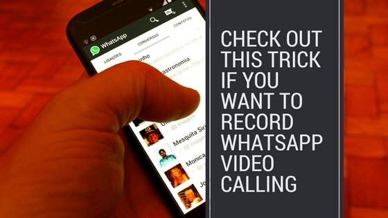 Check out This Trick If You Want to Record Whatsapp's Video Calling