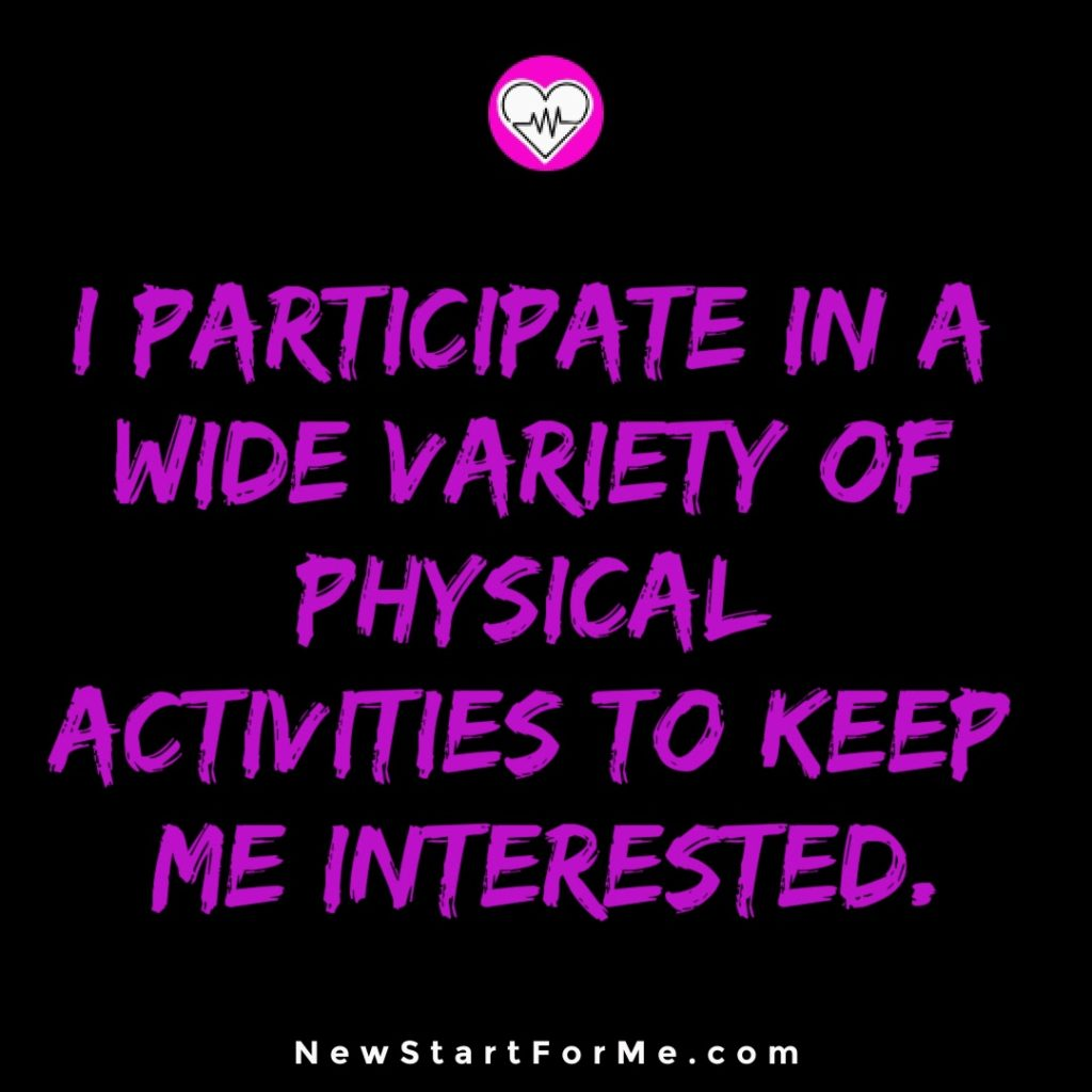 I Stay Active To Remain Healthy Variety I Participate In A Wide Variety Of Physical Activities To Keep Me Interested.