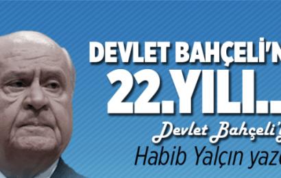Habib Yalçın Devlet Bahçeli'nin 22.Yılını Yazdı