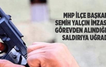 Semih Yalçın'ın Yazısıyla Görevden Alınan MHP İlçe Başkanı Silahlı Saldırıya Uğradı