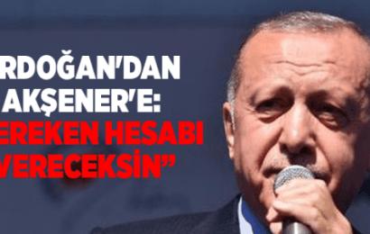 Erdoğan'dan Akşener'e Yine Tehdit Hesabını Vereceksin!
