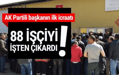 AKP'li Başkanın İlk İcraatı İşten Çıkarmak Oldu