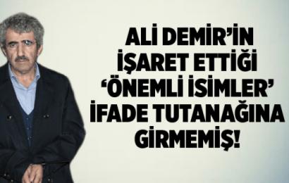 FETÖ Soruşturmasın'da Ali Demir Belirttiği İsimler Tutanağa Girmemiş