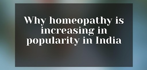 Why homeopathy is increasing in popularity in India