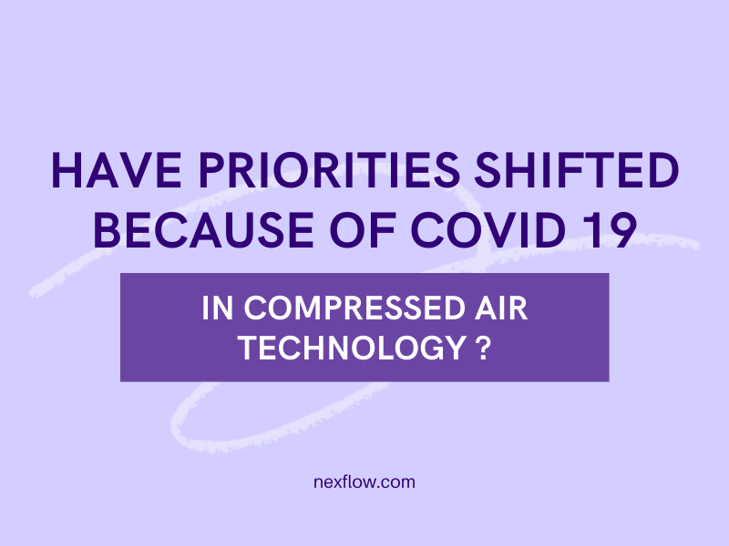 Have Priorities Shifted Because Of Covid 19 In Compressed Air Technology?