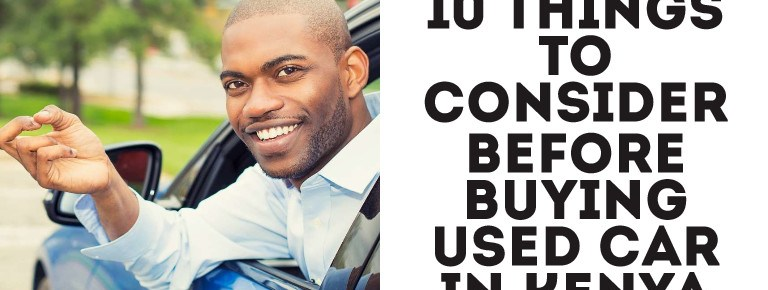 Before Buying Used Car In Kenya – 10 Things To Consider