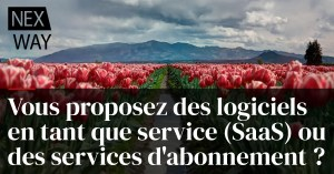 Vous proposez des logiciels en tant que service (SaaS) ou des services d'abonnement ?