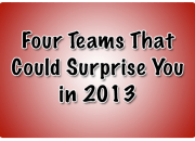 Four Teams That Could Surprise You in 2013