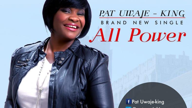 lyrics to all power by Pat Uwaje King