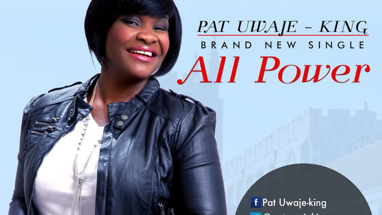 lyrics to all power by Pat Uwaje King
