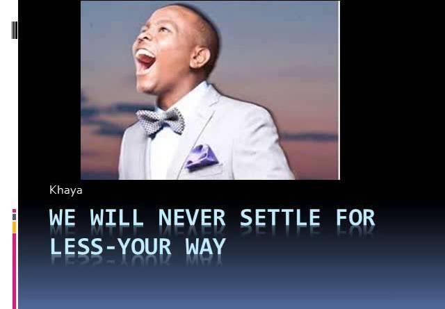 settle for less by Khaya Mthethwa lyrics