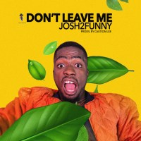 Download: Josh2Funny – Don't Leave Me