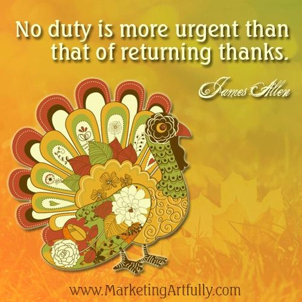 """No duty is more urgent than that of returning thanks. – James Allen  As we enter into the week of Thanksgiving, take a few moments to truly think about the people who have helped you along the way. A quick phone call or text, or a handwritten note just to say """"Thank You"""" will help you (because gratitude always does!), and will brighten their day.  Thank you to #MarketingArtfully for sharing this beautiful graphic!  #gratitude #thankful #thanksgiving  #mondaymotivation #startyourweek #motivationalmondays #startyourdayright #womenwhohustle #opportunityknocks #nhdi #begintoday #ownit #inspire #inspiration #motivational #keepmotivated #quotes #motivationalquotes"""