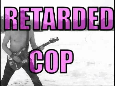 , Gaz Le Rock is.. Retarded Cop