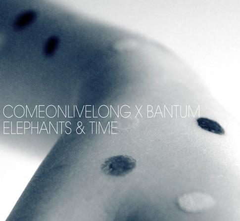 , Come On Live Long – 'Elephants & Time' (Bantum remix)