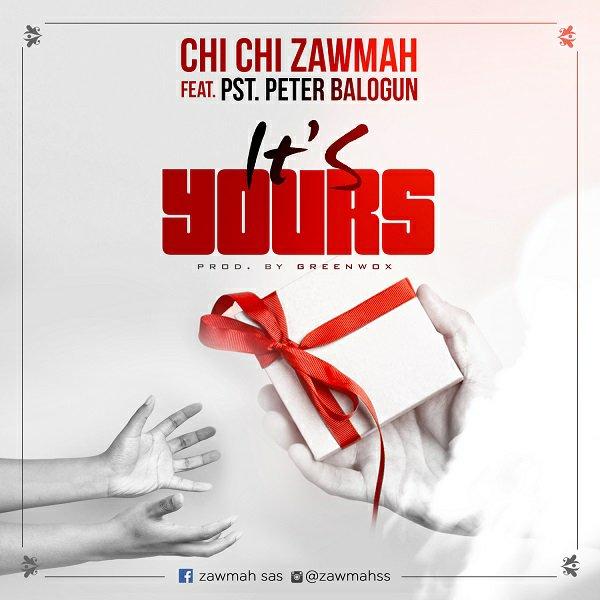 Chichi Zawmah Ft. Pastor Peter Balogun - It's Yours