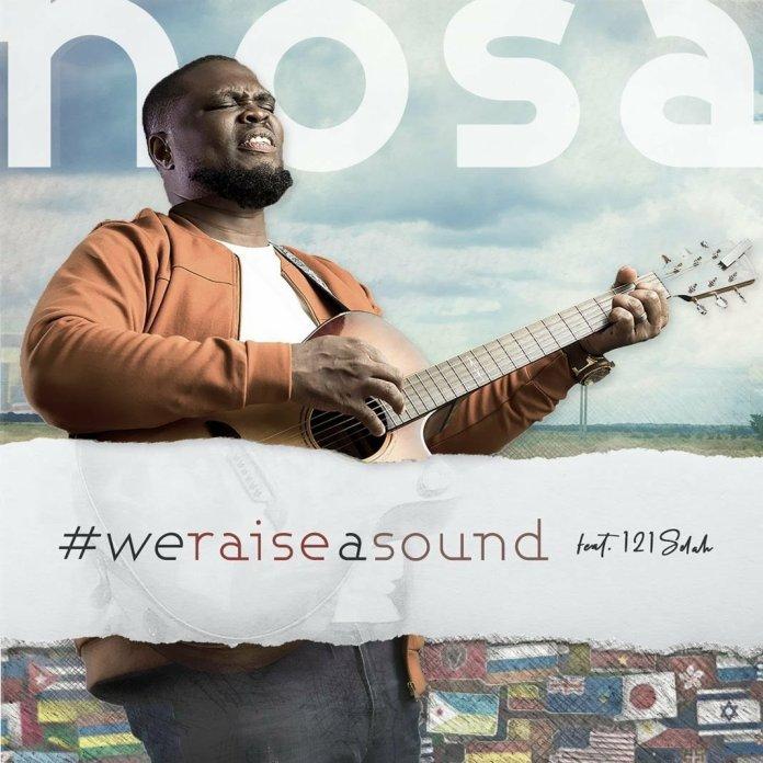Nosa – We Raise a Sound (Mp3, Lyrics, Video) Ft. 121Selah