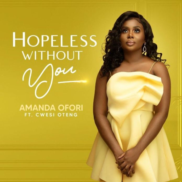 Download Amanda Ofori x Cwesi Oteng Hopeless Without You (Mp3, Lyrics, Video)