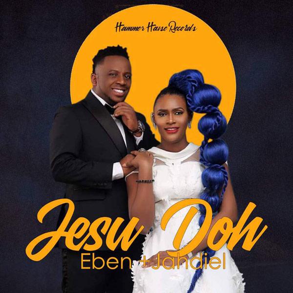 Eben & Jahdiel – Jesu Doh (Mp3, Lyrics, Video)